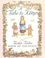 A Time To Keep: The Tasha Tudor Book Of Holidays  by  Tasha Tudor
