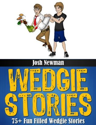 Wedgie Stories: 75]fun Filled Wedgie Stories  by  Josh Newman