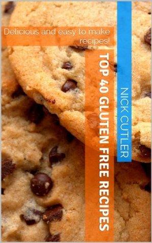 Top 40 Gluten Free Recipes Nick Cutler