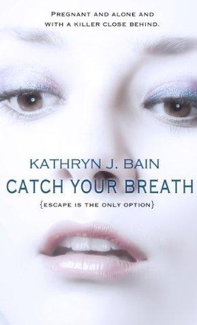 Catch Your Breath Kathryn J. Bain