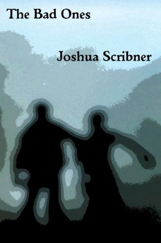 The Bad Ones Joshua Scribner