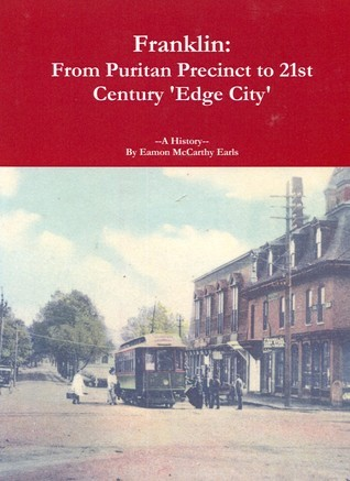 Franklin: From Puritan Precinct to 21st Century Edge City  by  Eamon McCarthy Earls