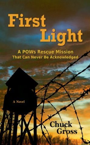First Light: A POWs Rescue Mission That Can Never Be Acknowledged  by  Chuck Gross