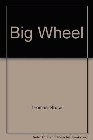 The Big Wheel: Rock and Roll and Roadside Attractions Bruce Thomas
