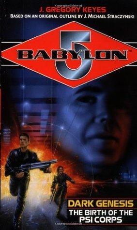 Dark Genesis: The Birth of the Psi Corps (Babylon 5)  by  Greg Keyes