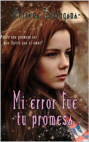 Mi error fue tu promesa (Mi error, #8) (versión extendida)  by  Moruena Estríngana