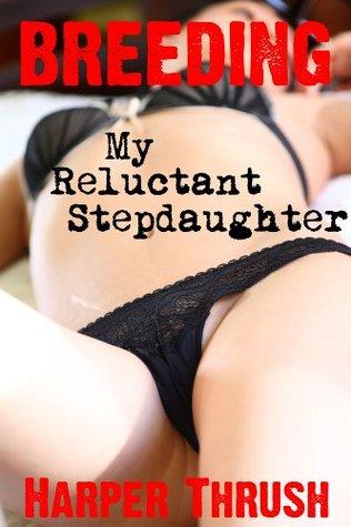 Breeding My Reluctant Stepdaughter Harper Thrush