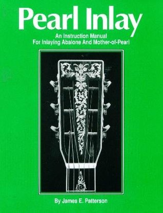 Pearl Inlay: An instruction manual for inlaying abalone and mother-of-pearl  by  James E. Patterson