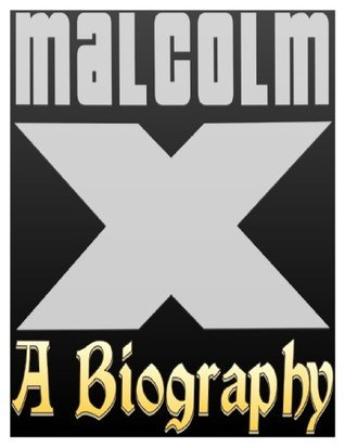 Malcolm X Biography: The Life and Death of Malcolm X James Evide