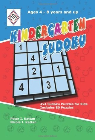 Kindergarten Sudoku: 4x4 Sudoku Puzzles for Kids  by  Peter I. Kattan