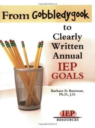 From Gobeldygook to Clearly Written Goals  by  Barbara D. Bateman