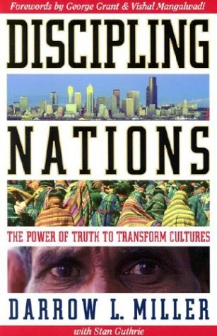 Discipling Nations: The Power of Truth to Transform Cultures Darrow L. Miller