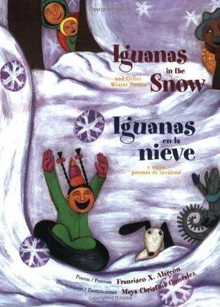 Iguanas in the Snow: And Other Winter Poems / Iguanas en la Nieve: Y Otros Poemas de Invierno (The Magical Cycle of the Seasons Series) Francisco X. Alarcón