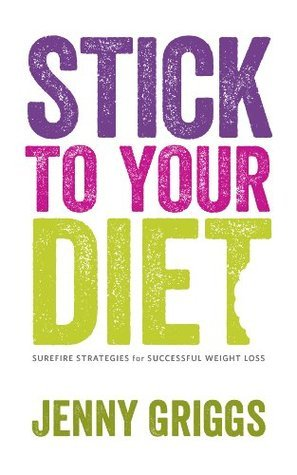 Stick To Your Diet: Surefire Strategies for Successful Weight Loss  by  Jenny Griggs