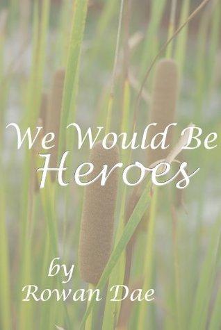 We Would Be Heroes Rowan Dae