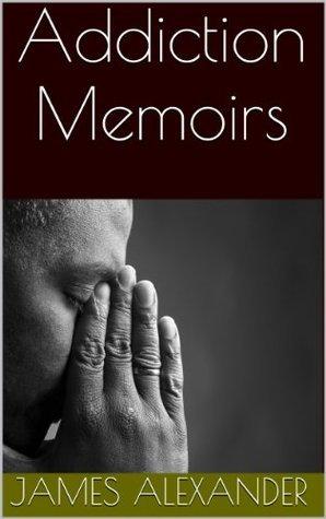 Addiction Memoirs James Alexander