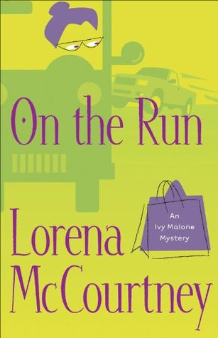 On the Run (An Ivy Malone Mystery Book #3): A Novel Lorena McCourtney