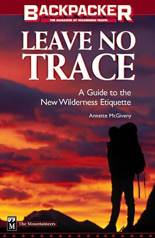 Backpackers Leave No Trace: A Practical Guide to the New Wilderness Ethic  by  Annette McGivney
