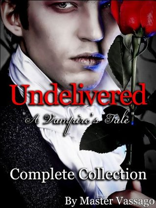 Undelivered Complete Collection  by  Master Vassago