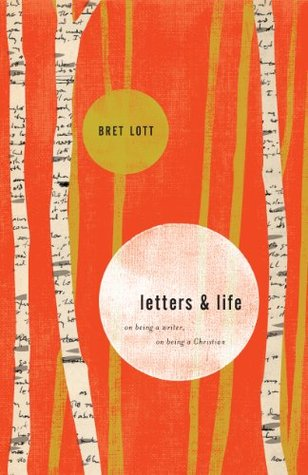Letters and Life: On Being a Writer, On Being a Christian Bret Lott