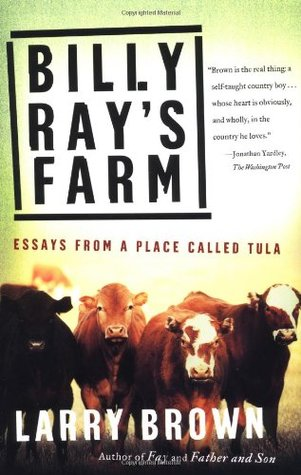 Billy Rays Farm: Essays from a Place Called Tula  by  Larry Brown