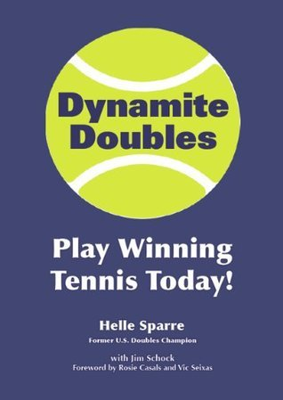 Dynamite Doubles: Play Winning Tennis Today! Helle Sparre