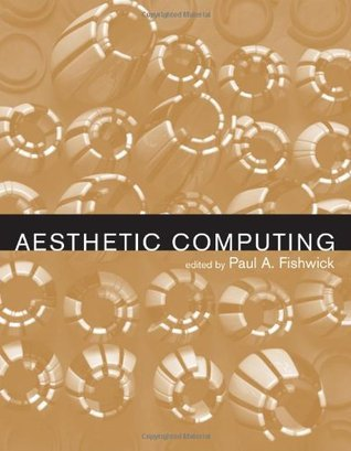 Aesthetic Computing  by  Paul A. Fishwick