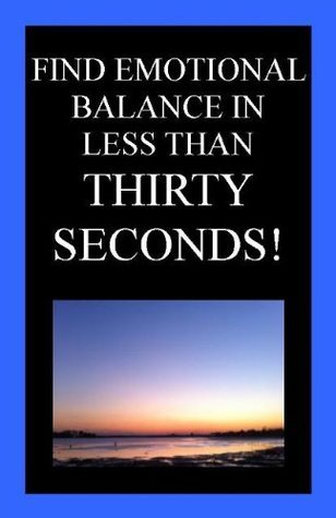 Find Emotional Balance in Less Than Thirty Seconds!  by  Andrew Daley
