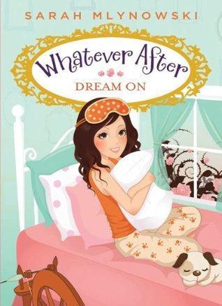 Whatever After #4: Dream On  by  Sarah Mlynowski