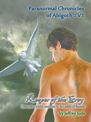 Keeper of the Grey (Paranormal Chronicles of Abigoth, #1)  by  Jeffrey Jude