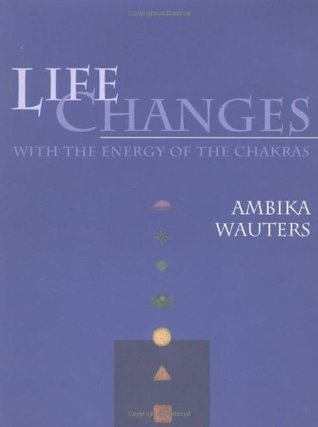Life Changes with the Energy of the Chakras Ambika Wauters