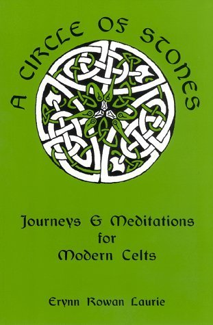 A Circle of Stones: Journeys and Meditations for Modern Celts Erynn Rowan Laurie
