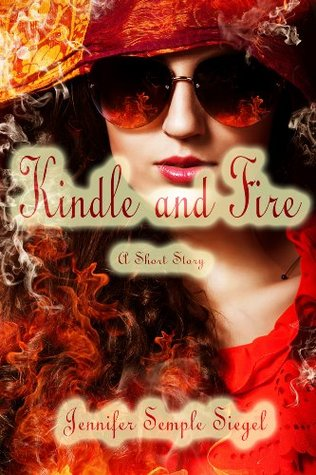 Kindle and Fire: A Short Story  by  Jennifer Semple Siegel