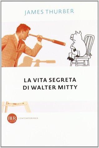 La vita segreta di Walter Mitty  by  James Thurber