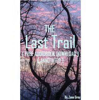 The Last Trail - [ FREE AUDIOBOOK DOWNLOAD ] [ ANNOTATED ] Zane Grey