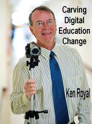 Carving Digital Education Change  by  Ken Royal