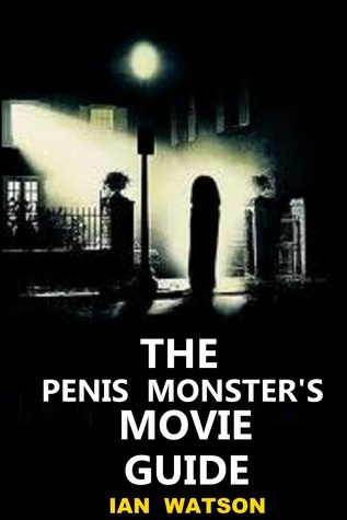 The Penis Monsters Movie Guide  by  Ian   Watson