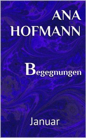 Begegnungen Januar Ana Hofmann