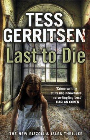 Last to Die: (Rizzoli & Isles 10) Tess Gerritsen