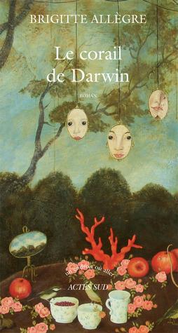 Le corail de Darwin  by  Brigitte Allègre