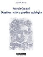 Antonio Gramsci. Questione sociale e questione sociologica Gerardo Pastore