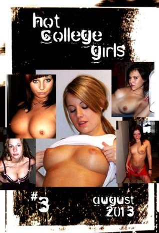 Hot College Girls #3 - August 2013 - A Sexy Photo Book  by  Laura Groening