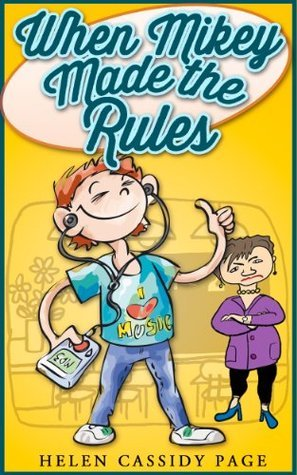 Kids Books: When Mikey Made The Rules: A Funny Chapter Book For Kids 8-12 (The Mikey Books) Helen Cassidy Page