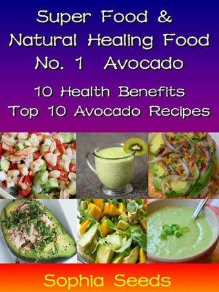 Avocado Recipes - Superfood and Natural Healing Food - 10 Health Benefits & Top 10 Avocado Recipes Sophia Seeds