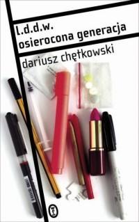 l.d.d.w. Osierocona generacja Dariusz Chętkowski