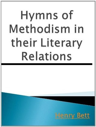 Hymns of Methodism in their Literary Relations - New Century Edition with DirectLink Technology  by  Henry Bett