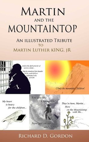 Martin And The Mountaintop An Illustrated Tribute To Martin Luther King, Jr Richard D. Gordon