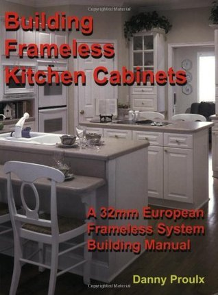 Building Frameless Kitchen Cabinets  by  Danny Proulx