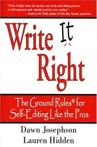 Write It Right: The Ground Rules for Self-Editing Like the Pros Dawn Josephson