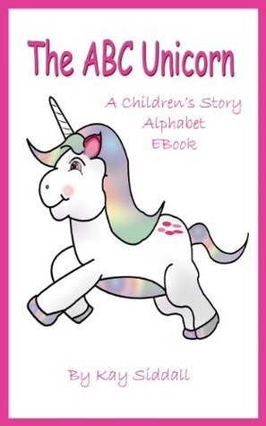 The ABC Unicorn. A Childrens Story Alphabet EBook. (The ABC Series)  by  Kay Siddall